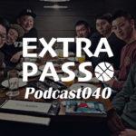 ExtraPassPodcast040 ズボン不在?・真面目にバスケ話・好きとは何か?