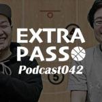ExtraPassPodcast042 YouTubeはじめたょ・代表戦・みやもんの大田区総合観戦記