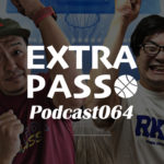 ExtraPassPodcast064 名MCみやもん・Bリーグ開幕戦 三遠vs川崎